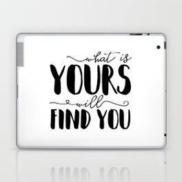 What Is Yours Will Find You Laptop & iPad Skin