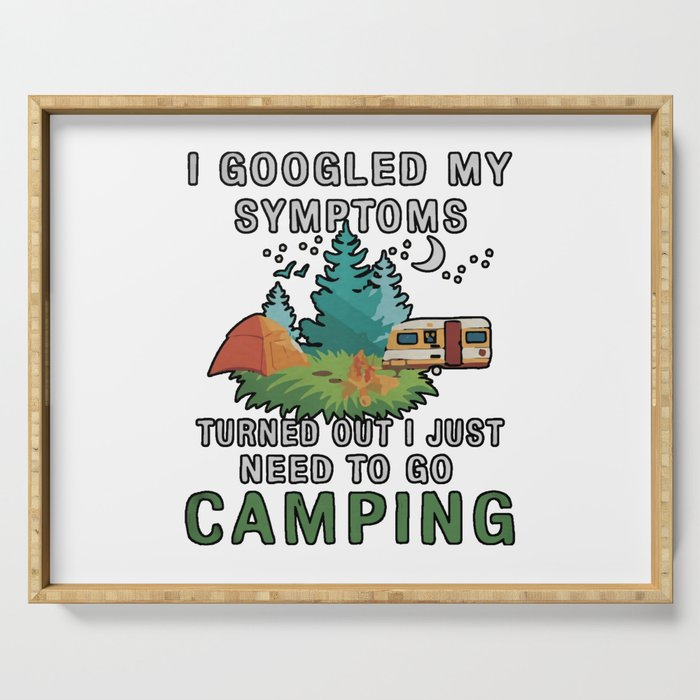 I Googled My Symptoms Turned But I Just Need To Go Camping Serving Tray
