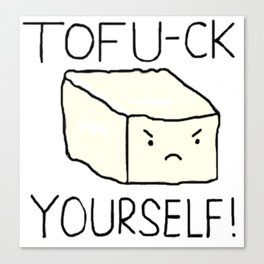 Tofu-ck yourself! Canvas Print