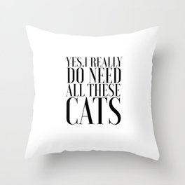 CATS LOVER Cats Meow Yes I really do need all these cats Funny Quotes Typography Art Printable Throw Pillow