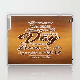 Two most important days in your life Life Motivating Quotes Typography Design Laptop & iPad Skin