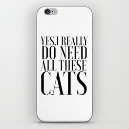 CATS LOVER Cats Meow Yes I really do need all these cats Funny Quotes Typography Art Printable iPhone Skin
