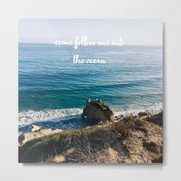 follow me into the ocean Metal Print