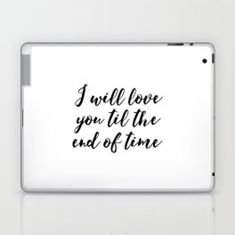 Instant Download I'll Love You Till The End Inspirational Art Wedding Printable Art Positive Quote Laptop & iPad Skin