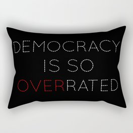 Democracy is so overrated - tvshow Rectangular Pillow