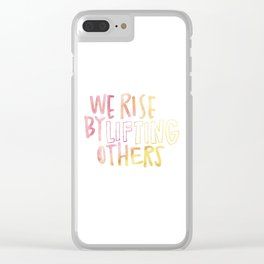 We Rise By Lifting Others Clear iPhone Case