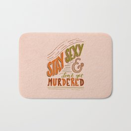 Stay Sexy & Don't Get Murdered Bath Mat
