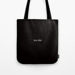 live life! Tote Bag