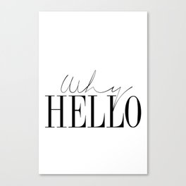 gift Why Hello - Decor Poster - Inspiring Typography Print - Quotes - Fine Art Finestra Premium Blac Canvas Print