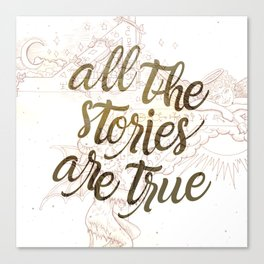 All the Stories are True Canvas Print