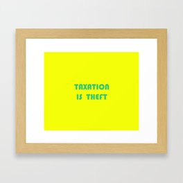 Taxation Is Theft Framed Art Print