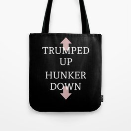 TRUMPED UP HUNKER DOWN Tote Bag