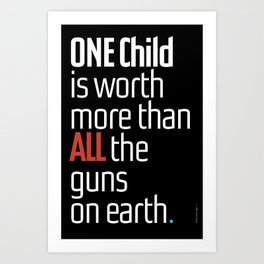 ONE child is worth more than ALL the guns on earth Art Print