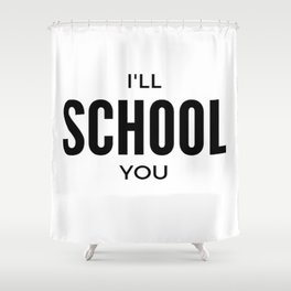 I'll School You Shower Curtain
