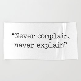 Never complain,never explain Beach Towel