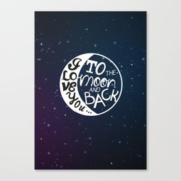 I LOVE YOU to the MOON and BACK! Canvas Print