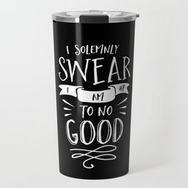 I Solemnly Swear I Am Up to No Good black and white monochrome typography poster home wall decor Travel Mug