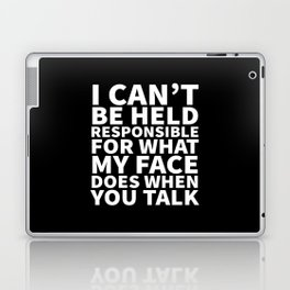 I Can't Be Held Responsible For What My Face Does When You Talk (Black & White) Laptop & iPad Skin