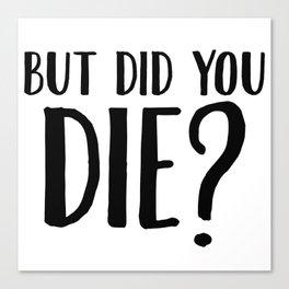 But Did You Die Canvas Print