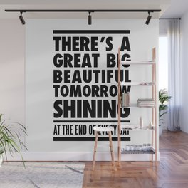 THERE'S A GREAT BIG BEAUTIFUL TOMORROW Wall Mural