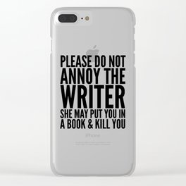Please do not annoy the writer. She may put you in a book and kill you. Clear iPhone Case