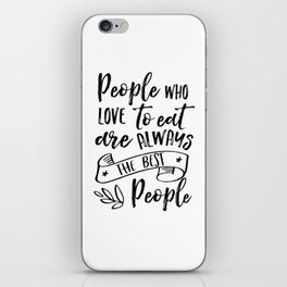 RESTAURANT DECOR, People Who Love To Eat Are Always The Best People,Cafe Decor,Bar Decor iPhone Skin
