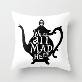 """We're all MAD here"" - Alice in Wonderland - Teapot Throw Pillow"