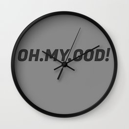 The 'Oh My God' Quote II Wall Clock