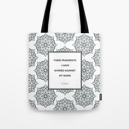 T.S. Eliot - The Waste Land - Shored Against My Ruins Tote Bag