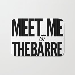 Meet Me At The Barre Bath Mat