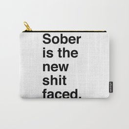 Sober is the new shit faced. Carry-All Pouch