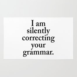 I am silently correcting your grammar Rug