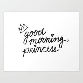 Good morning, princess Art Print