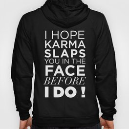 I HOPE KARMA SLAPS YOU IN THE FACE BEFORE I DO QUOTE Hoody