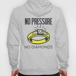 No Pressure, No Diamonds Hoody
