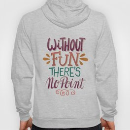 Without Fun There's No Point Hoody