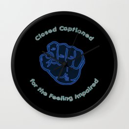Closed Captioned for the Feeling Impaired Wall Clock
