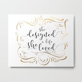 She designed a life she loved, Black or Gold Typography Poster, Inspirational Print, Feminine Art Metal Print