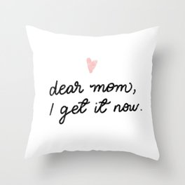 Dear #mom, I get it now - #MothersDay #Gift #Lettering #Design Throw Pillow