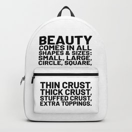 Beauty Comes in All Shapes and Sizes Pizza Backpack