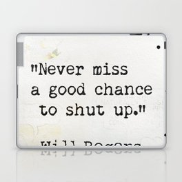 Never miss a good chance to shut up. Will Rogers quote-collage Laptop & iPad Skin
