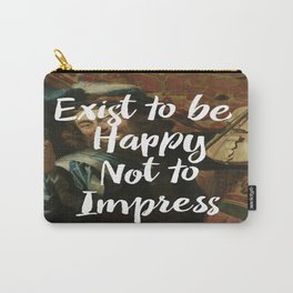 Exist to be happy, not to impress Carry-All Pouch