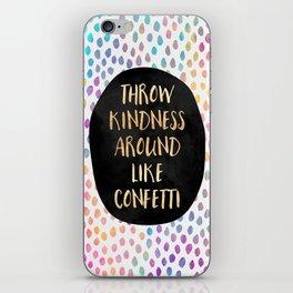 Throw kindness around like confetti iPhone Skin