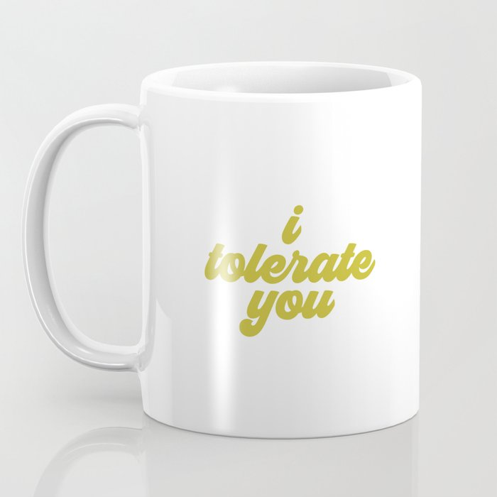 I Tolerate You, Tolerate Quote Coffee Mug