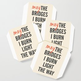 May the bridges I burn light the way, strong woman, quote for motivation, getting over, independent Coaster