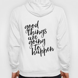 Good things are going to happen, Typography Print, Modern Art Print Hoody