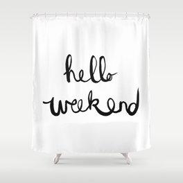 Hello Weekend Shower Curtain