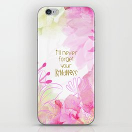 I'll Never Forget Your Kindness iPhone Skin