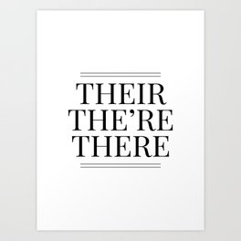 Their The're There - Funny Grammar Quote Art Print