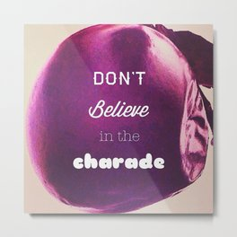Don't Believe in the Charade Metal Print